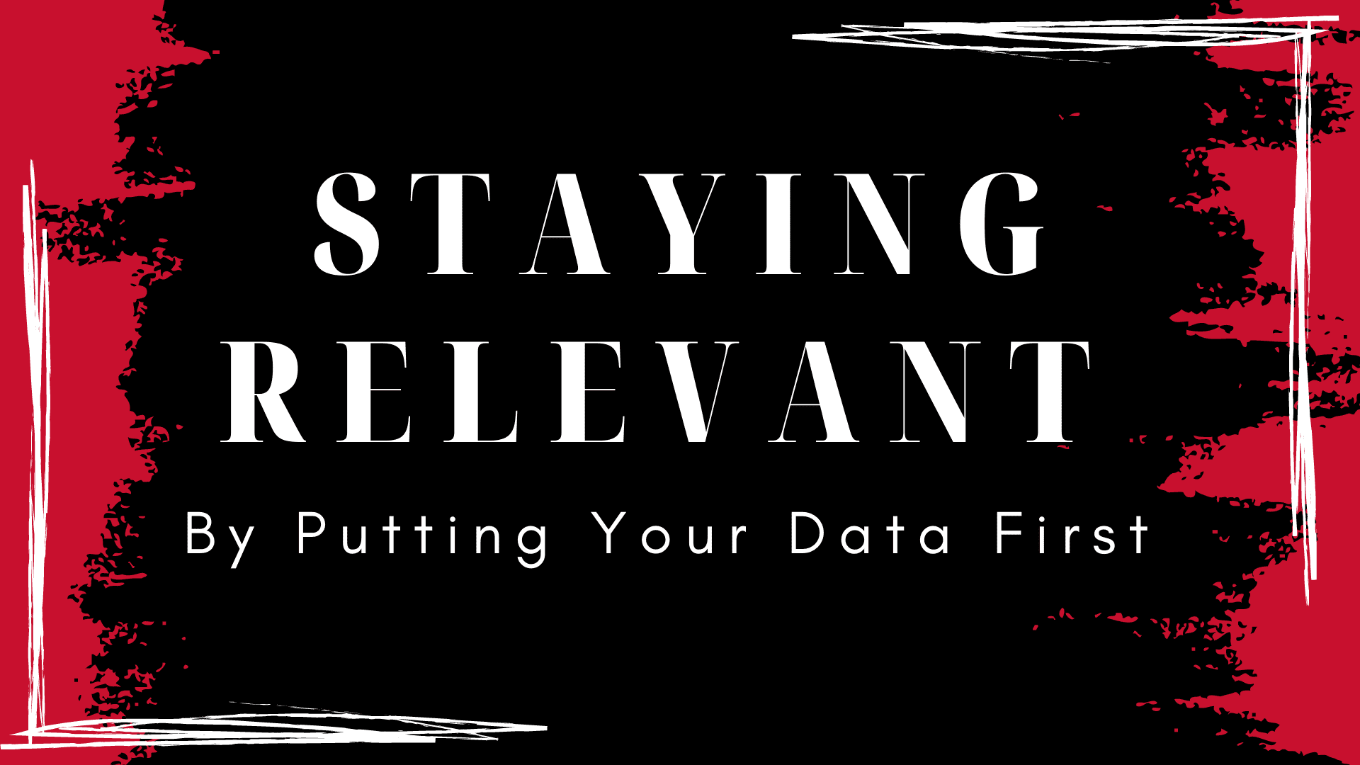 """""""Staying Relevant By Putting Your Data First"""" Hero"""